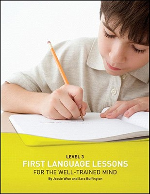 First Language Lessons for the Well-trained Mind, Level 3 By Wise, Jessie/ Buffington, Sara